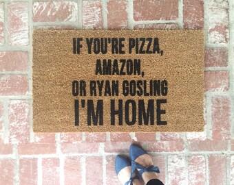 The ORIGINAL-If You're Pizza, Amazon, or Ryan Gosling I'M HOME Doormat, Door Mat, doormats, funny doormats, Custom Doormats, Shop Josie b