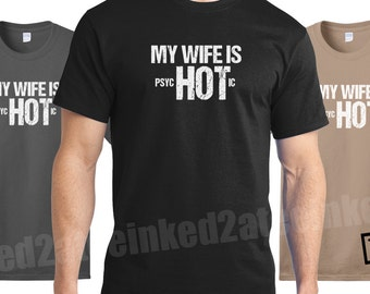 My wife is hot psychotic Mens Tshirt funny humor married psycho husband gift