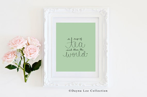 A Cup of Tea...And Then The World - Digital Hand Lettered Quote Art Print