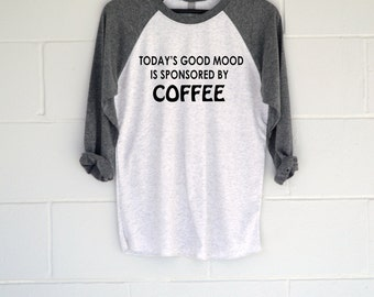 Today's Good Mood Is Sponsored By Coffee T-shirt, Funny Graphic Tee, Slouchy Top, Triblend, Cozy, Baseball