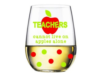 TEACHERS cannot live by apples alone - Teacher Stemless Wine Glass -  made to order