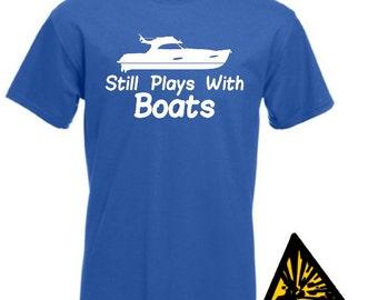 Still Plays With Boats T-Shirt Joke Funny Tshirt Tee Shirt Gift Yacht Yachting River Boating Sailing