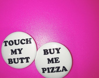 Touch My Butt & Buy Me Pizza Pinback Button Set of 2 (31mm)