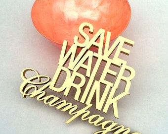 SAVE WATER DRINK Champagne -  wood lettering