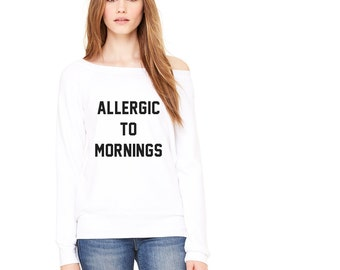 Allergic to Mornings Sweatshirt - Womens Fall Sweatshirt - Not a Morning Person - I Don't Like Mornings or People - Morning Sweatshirt