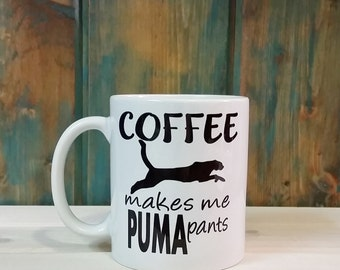 Coffee makes me puma pants, Funny coffee mug, coffee mug, coffee cup, unique coffee mug, puma, dishwasher safe mug