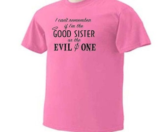 Sisters I Can't Remember If I'm The Good Sister or the Evil One Family Humor T-Shirt