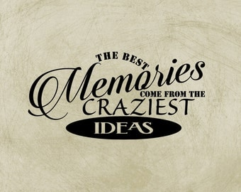 Wall Decal, The Best Memories Come From The Craziest Ideas Vinyl Decal