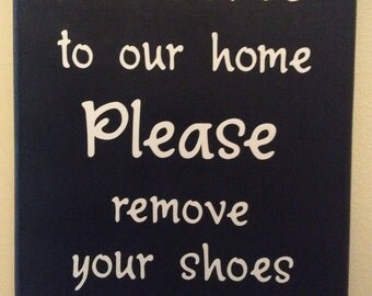 Welcome to our Home Sign; Welcome Sign; Please Remove Your Shoes Sign; Handmade Sign; Welcome Please Remove Shoes