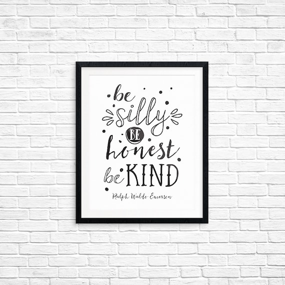 Printable Art, Be Silly Be Honest Be Kind - Ralph Waldo Emerson, Inspirational Quote, Typography Art Prints, Digital Download Print