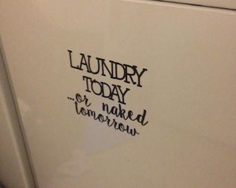 Laundry Today or Naked Tomorrow Washer Decal
