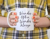 Wander Often Wonder Always® Mug From Hello Small World, Hand Lettered, Travel Quote Mug, Tea Cup, Coffee, Inspirational Quote by Jon Traves