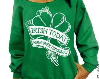 St. Patrick's Day, Irish Today, Hungover Tomorrow, Funny Sweatshirt, Womens, Slouchy Sweatshirt, Off the Shoulder, Plus Sized, Oversized