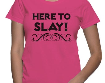 Here To SLAY T-shirt (15-300)