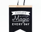 Create A Little Magic | Felt Flag | Black & White | Screen Printed | Toodles Noodles