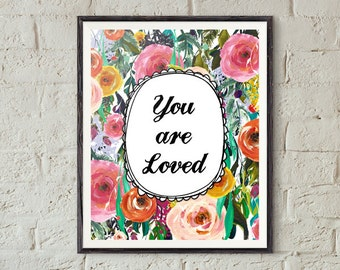 "You are Loved, Floral, Printable, Instant Download, Poster, Print 8x10"", PERSONAL USE ONLY"