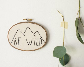Be Wild, Embroidery Hoop Art, Nursery Wall Hanging, Baby Shower Gift, Children's Room Wall Art, Playroom Decor, Fiber Art, Woodland Decor