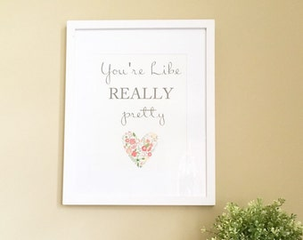 Mean Girls Print, Funny Printables, Instant Download, you're like really pretty, Mean Girls Quote Print, Funny Quote Print, Regina George