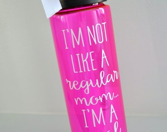 Mean Girls // I'm Not like a Regular Mom... I'm a Cool Mom // 24oz Plastic Bottle w Spout // Mean Girls // CUSTOMIZATION AVAILABLE