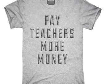 Pay Teachers More Money T-Shirt, Hoodie, Tank Top, Gifts