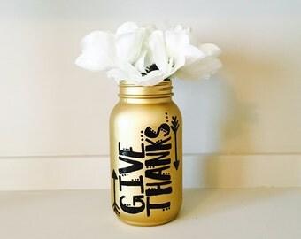 Give Thanks Mason Jar - Thanksgiving - Fall - Thankful - Metallic Gold - Pencil Holder - Vase - Centerpiece