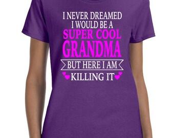 I Never Dreamed I Would Be A Super Cool Grandma But Here I Am Killing It Women T-shirt Grandma Shirt Gift for Grandma