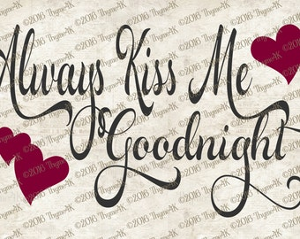 "Digital Design ""Always Kiss Me Goodnight"" Instant Download- Includes svg, png, jpeg, dxf, & eps formats."
