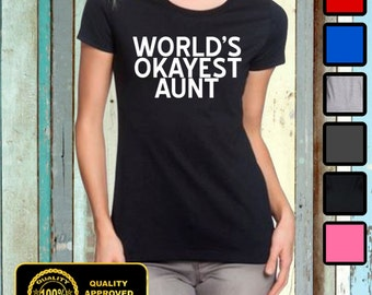 Worlds Okayest Aunt Tshirt - Aunty Shirt - Funny Aunt Tshirt - Worlds Okayest Tshirt
