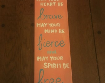 May your heart be brave May your mind be fierce and May your spirit be free