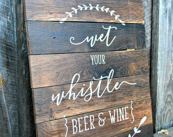 "Reclaimed Rustic Wedding Sign: Wet Your Whistle {Beer and Wine} 10""x12"" // Wedding Decor // Special Occasion // Bar //"