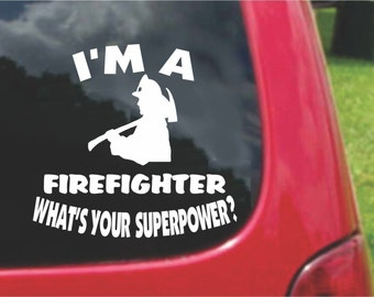 Set (2 Pieces) I'm a Firefighter What's Your Superpower? Sticker Decals 20 Colors To Choose From.  U.S.A Free Shipping