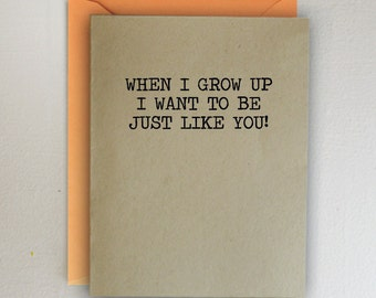 Mother's Day Card- When I grow up I want to be just like you!