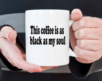 Funny coffee mug,black coffee, black as my soul mug, novelty coffee mug, coffee, gifts under 20, gift for him, gift for her