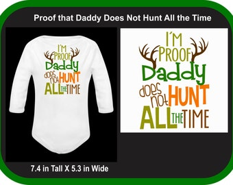 Proof that Dad does not Hunt All the Time Custom Onesie Bodysuit - Hunting Bodysuit - Hunting Baby Suit
