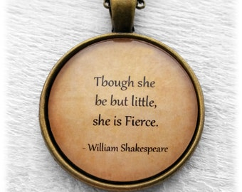 """William Shakespeare  """"Though she be but little she fierce."""" Pendant and Necklace"""