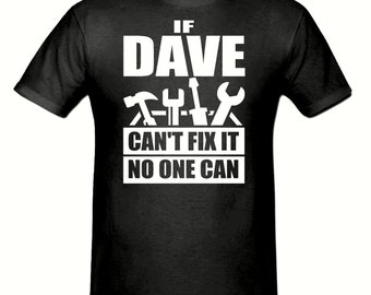 If Dave can't fix it no one can t shirt,men,s t shirt sizes small- 2xl, gift,DIY t shirt