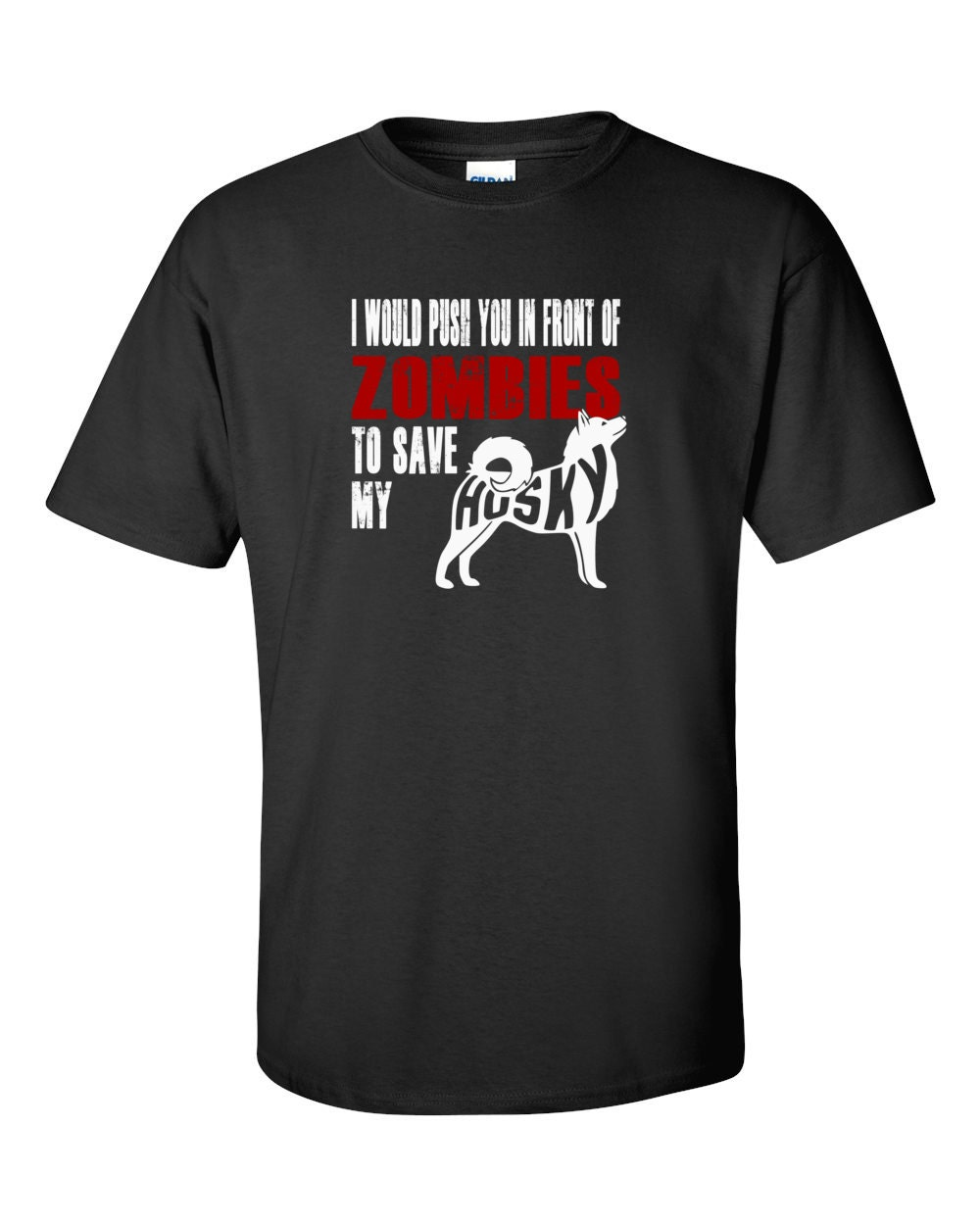 Husky T-shirt - I Would Push You In Front Of Zombies To Save My Husky - My Dog Husky T-shirt