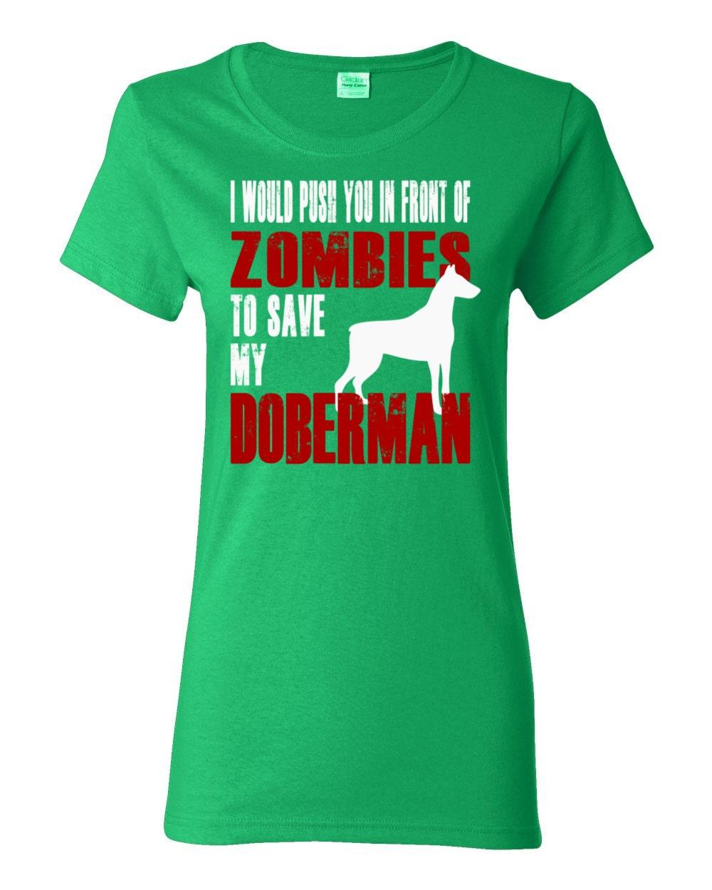 Doberman Womens Shirt - I Would Push You In Front Of Zombies To Save My Doberman - My Dog Doberman Womens T-shirt