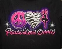 Peace, Love, Dance Airbrushed tshirt
