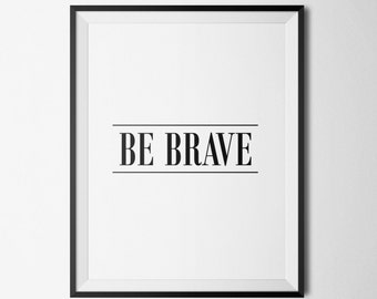 Be Brave, Inspirational Quote Print, Motivational Wall Decor, Minimalist Art Print, Typography Wall Art, Modern Wall Decor, Instant Download