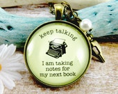 Keep Talking I Am Taking Notes For My Next Book Gifts for Writers Funny Jewelry Author Swag Gift PendantPen Nib Necklace Jewelry for Writers