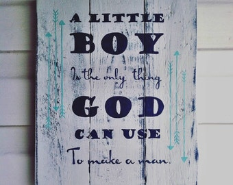 Nursery sign, Boy's bedroom, a little boy is the only thing God can use to make a man, wood sign, handpainted, children's sign, boy nursery