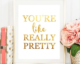 "Printable Art ""You're Like Really Pretty"" Typography Art Dorm Decor Wall Art Typography Poster Inspirational Quote Home Decor Nursery Decor"