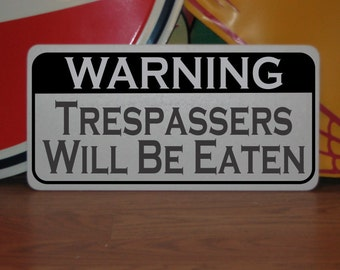 WARNING Trespassers Will Be Eaten... Metal sign for Farm Ranch or Kitchen Decor Beware of Dog No Trespassing