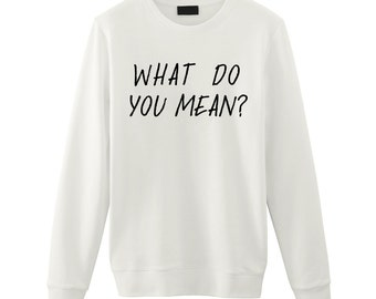 Justin Bieber / What Do You Mean? / Unisex Sweatshirt Sweater / Tumblr Inspired