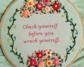 Check Yourself Before You Wreck Yourself hand embroidered hoop art
