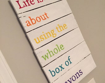 Life is about using the whole box of crayons sign, playroom sign