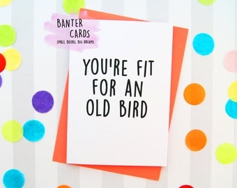 You're fit for an old bird,Funny Nan cards,Funny Wife Cards,Funny Old Lady Cards,Funny Grandma Cards,Mum cards,Funny Birthday,banter cards