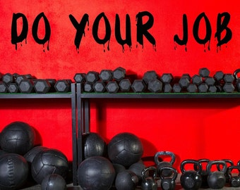 DO YOUR JOB quote Vinyl wall decal Gym Wall Decal Sweat dripping Paint Dripping Wall vinyl decal for any work area, gym...