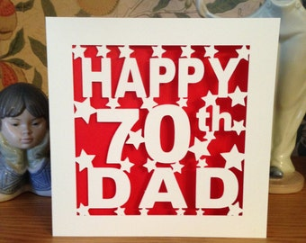 Dad 70th Birthday Card  - 30th - 40th - 50th - 60th - 75th 80th 90th 100th   - Pop - Pops - PaPa -Daddy - Father - Personalised - Papercut
